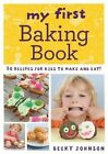My First Baking Book: 50 Recipes for Kids to Make and Eat! by Becky Johnson (Paperback, 2014)