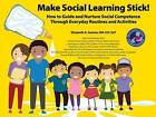 Make Social Learning Stick!: How to Guide and Nurture Social Competence Through Everyday Routines and Activities by Elizabeth A. Sautter (Paperback, 2014)