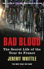 Bad Blood: The Secret Life of the Tour de France by Jeremy Whittle (Paperback, 2009)