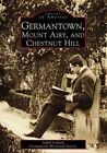 Germantown Mount Airy and Chestnut Hill by Judith Callard 9780738504162