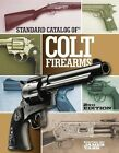 Standard Catalog of Colt Firearms by Editors of Gun Digest (Hardback, 2013)