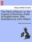 The Flitch of Bacon: Or, the Custom of Dunmow. a Tale of English Home. with Illustrations by John Gilbert. by William Harrison Ainsworth (Paperback / softback, 2011)