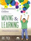 Early Elementary Children Moving and Learning: A Physical Education Curriculum by Rae Pica (Paperback, 2014)