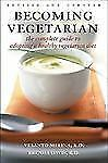 Becoming Vegetarian: The Complete Guide to Adopting a Healthy Vegetarian Diet