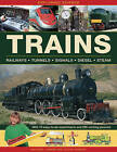 Trains: Railways * Tunnels * Signals * Diesel * Steam by Anness Publishing (Hardback, 2016)