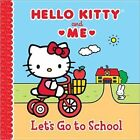 Hello Kitty and Me Let's Go to School by Ltd Sanrio Company 9781402296604