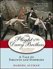 The Plight of the Darcy Brothers: A Tale of Siblings and Surprises by Marsha Altman (Paperback, 2010)