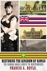 Restoring the Kingdom of Hawaii: The Kanaka Maoli Route to Independence by Francis A Boyle (Paperback / softback, 2014)