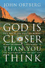God Is Closer Than You Think by John Ortberg (Paperback, 2005)