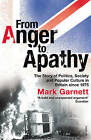 From Anger to Apathy: The Story of Politics, Society and Popular Culture in Britain Since 1975 by Mark Garnett (Paperback, 2008)