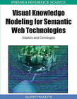 Visual Knowledge Modeling for Semantic Web Technologies: Models and Ontologies by Gilbert Paquette (Hardback, 2010)