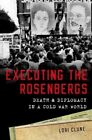 Executing the Rosenbergs: Death and Diplomacy in a Cold War World by Lori Clune (Hardback, 2016)
