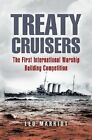 Treaty Cruisers: The First International Warship Building Competition by Leo Marriott (Hardback, 2005)