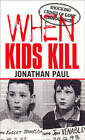 When Kids Kill by Jonathan Paul (Paperback, 2003)