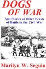 Dogs of War - And Other Beasts of Battle in the Civil War by Marilyn W. Seguin (Hardback, 1998)