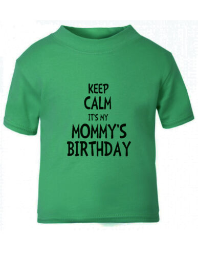 Keep Calm It/'s My Mommy/'s Birthday Toddler Baby Kid T-shirt Tee 6mo Thru 7t
