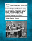 Contracts of Local Authorities: Being the Law Relating to Contracts Entered Into by Boards of Guardians, Urban District, Rural District and Parish Councils, Parish Meetings and Isolation Hospital Committees. by William Cassell Maude (Paperback / softback, 2010)