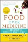 Food Over Medicine: The Conversation That Could Save Your Life by Pamela A. Popper, Glen Merzer (Paperback, 2015)