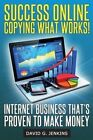 Success Online, Copying What Works!: Internet Business That's Proven to Make Money by David G Jenkins (Paperback / softback, 2014)