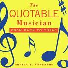 The Quotable Musician: From Bach to Tupac by Sheila Anderson (Paperback, 2009)