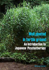 Well Planted in Fertile Ground: An Introduction to Japanese Psychotherapy by Andrew Grimes (Paperback / softback, 2010)