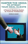 Master the Media to Attract Your Ideal Clients: A Personal Marketing System for Financial Professionals by Derrick Kinney (Paperback, 2006)