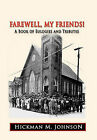 Farewell, My Friends!: A Book of Eulogies and Tributes by Hickman M. Johnson (Hardback, 2010)