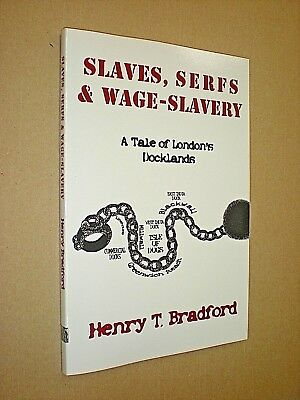 Gekwalificeerd Slaves, Serfs & Wage Slavery. Tale Of London's Docklands. Bradford. 2008 1st Ed.