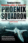 Phoenix Squadron: HMS  Ark Royal , Britain's Last Topguns and the Untold Story of Their Most Dramatic Mission by Rowland White (Paperback, 2010)