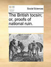 The British Tocsin; Or, Proofs of National Ruin. by Multiple Contributors (Paperback / softback, 2010)