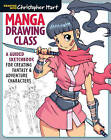 Manga Drawing Class: A Guided Sketchbook for Creating Fantasy & Adventure Characters by Christopher Hart (Paperback, 2015)