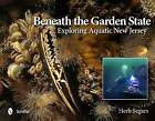 Beneath the Garden State: Exploring Aquatic New Jersey by Herb Segars (Hardback, 2012)