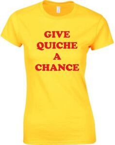 Give-Quiche-A-Chance-Ladies-Printed-T-Shirt-Women-Top-Crew-Neck-New-T-Shirt