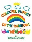 Colorful Puppies of the Rainbow! by Catherine Litersky (Paperback / softback, 2014)