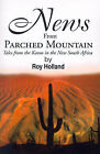 News from Parched Mountain: Tales from the Karoo in the New South Africa by Roy Holland (Paperback / softback, 2000)