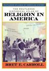 Routledge Atlases of American History: The Routledge Historical Atlas of Religion in America by Bret E. Carroll (2000, Paperback)