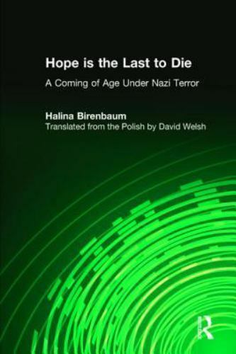 Hope Is the Last to Die : A Coming of Age under Nazi Terror by Birenbaum, Halina