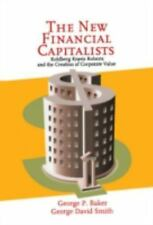 The New Financial Capitalists : Kohlberg Kravis Roberts and the Creation of Cor