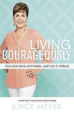 Living Courageously: You Can Face Anything, Just Do It Afraid by Joyce Meyer...
