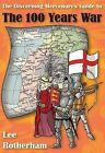 The Discerning Mercenary's Guide to the 100 Years War by Lee Rotherham (Paperback, 2015)