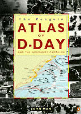 Man, John, The Penguin Atlas of D-Day And the Normandy Campaign, Paperback, Exce