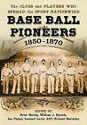 Base Ball Pioneers, 1850-1870: The Clubs and Players Who Spread the Sport Nationwide by McFarland & Co  Inc (Paperback, 2012)