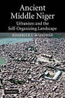 Ancient Middle Niger: Urbanism and the Self-organizing Landscape by Roderick J. McIntosh (Paperback, 2005)