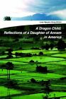Dragon Child Reflections of a Daughter of Annam in America 9780595328390 Book