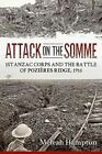 Attack on the Somme: 1st ANZAC Corps and the Battle of Pozieres Ridge, 1916 by Meleah Hampton (Hardback, 2016)