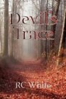 Devil's Trace 9781436322645 by RC White Paperback