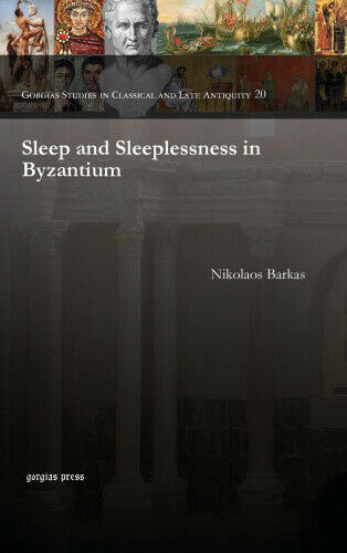 Sleep and Sleeplessness in Byzantium (Gorgias Studies in Classical and Late