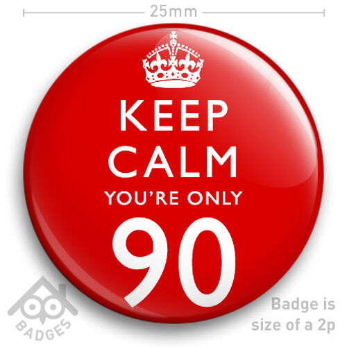 """90 Today Funny 25mm 1/"""" Badge KEEP CALM YOU/'RE ONLY 90-90th Birthday Badge"""