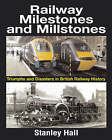 Railway Milestones and Millstone: Triumphs and Disasters in British Railway History by Stanley Hall (Hardback, 2006)