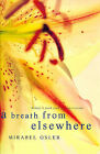 A Breath from Elsewhere: Musings on Gardens by Mirabel Osler (Paperback, 1998)